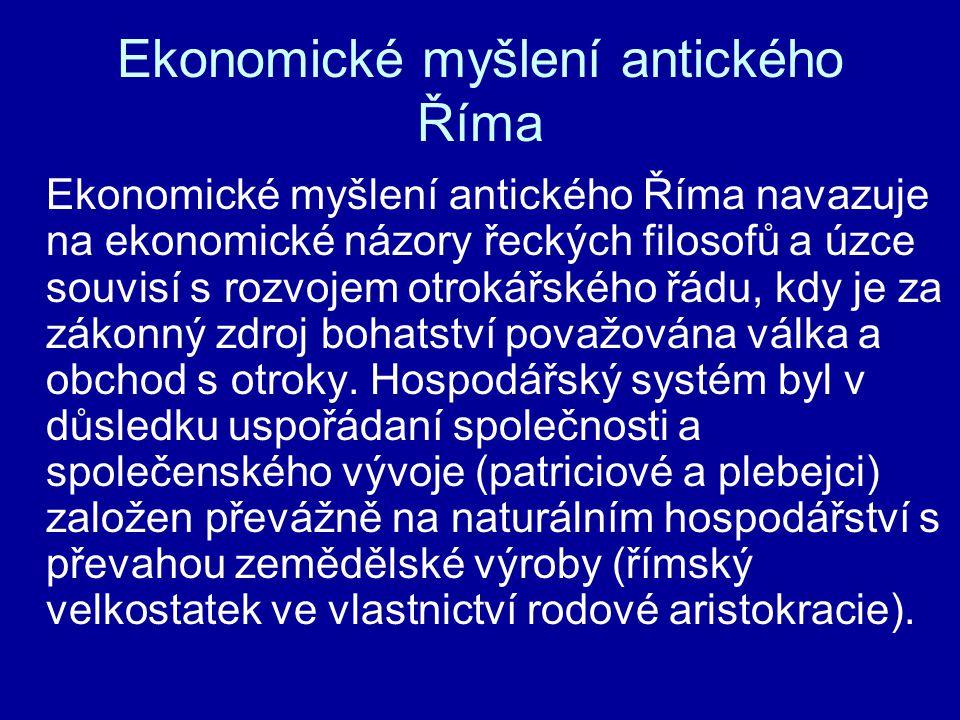 Ekonomické myšlení antického Říma Ekonomické myšlení antického Říma navazuje na ekonomické názory řeckých filosofů a úzce souvisí s rozvojem otrokářsk