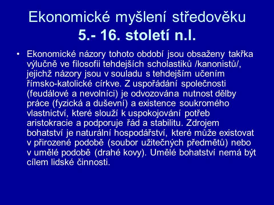 Ekonomické myšlení středověku 5.- 16. století n.l. Ekonomické názory tohoto období jsou obsaženy takřka výlučně ve filosofii tehdejších scholastiků /k