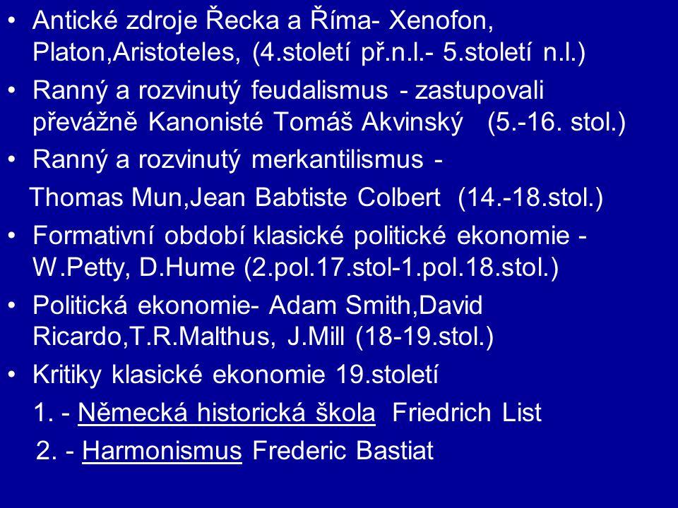 Antické zdroje Řecka a Říma- Xenofon, Platon,Aristoteles, (4.století př.n.l.- 5.století n.l.) Ranný a rozvinutý feudalismus - zastupovali převážně Kan