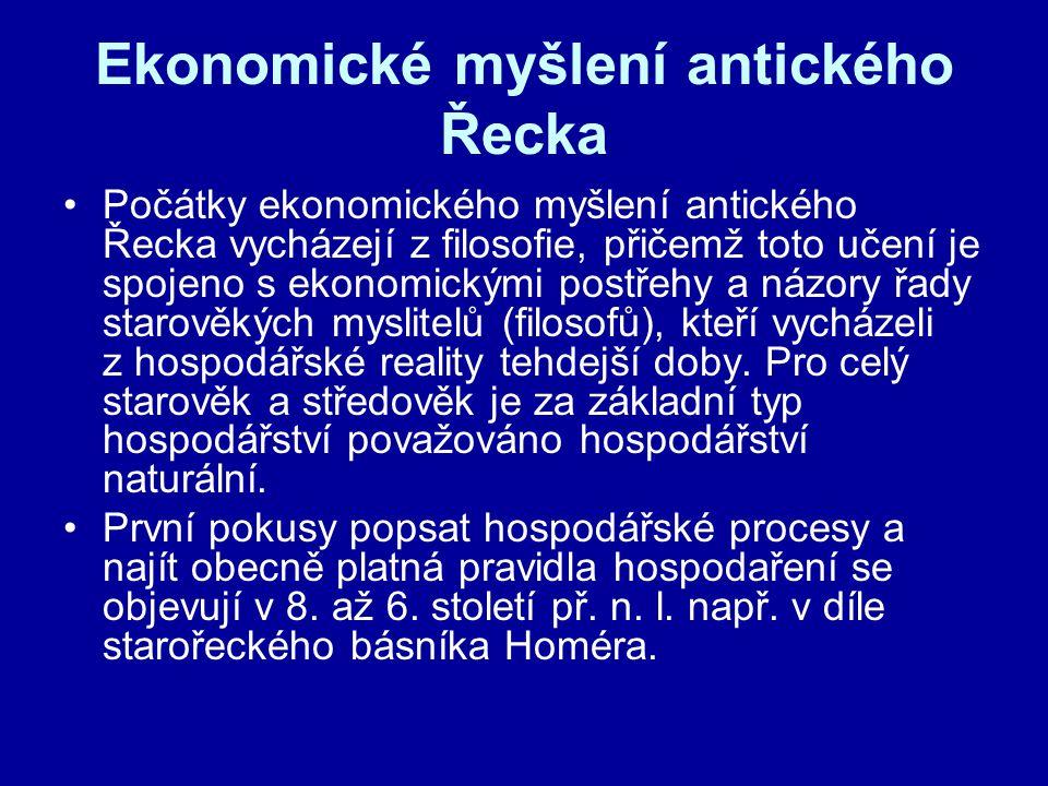 Ekonomické myšlení antického Řecka Počátky ekonomického myšlení antického Řecka vycházejí z filosofie, přičemž toto učení je spojeno s ekonomickými po