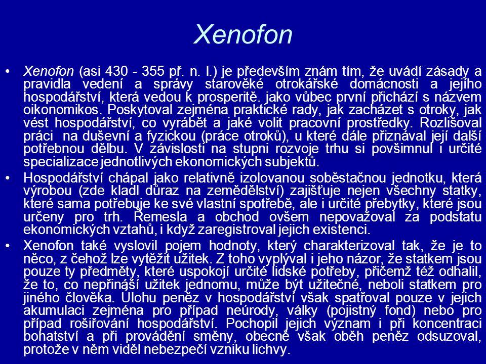 Xenofon Xenofon (asi 430 - 355 př. n. l.) je především znám tím, že uvádí zásady a pravidla vedení a správy starověké otrokářské domácnosti a jejího h