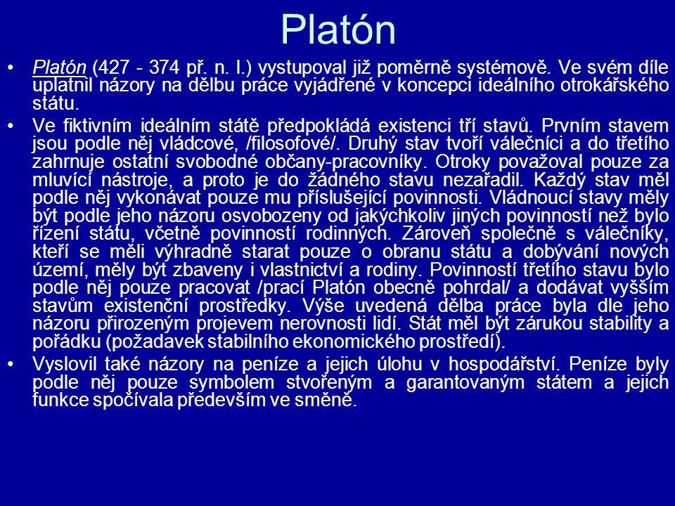 Platón Platón (427 - 374 př. n. l.) vystupoval již poměrně systémově. Ve svém díle uplatnil názory na dělbu práce vyjádřené v koncepci ideálního otrok