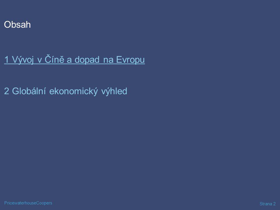 PricewaterhouseCoopers Strana 2 Obsah 1 Vývoj v Číně a dopad na Evropu 2 Globální ekonomický výhled