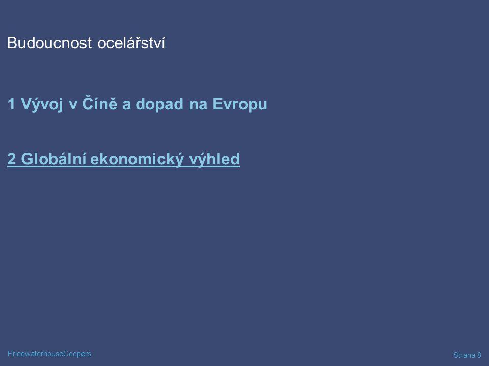 PricewaterhouseCoopers Strana 8 Budoucnost ocelářství 1 Vývoj v Číně a dopad na Evropu 2 Globální ekonomický výhled