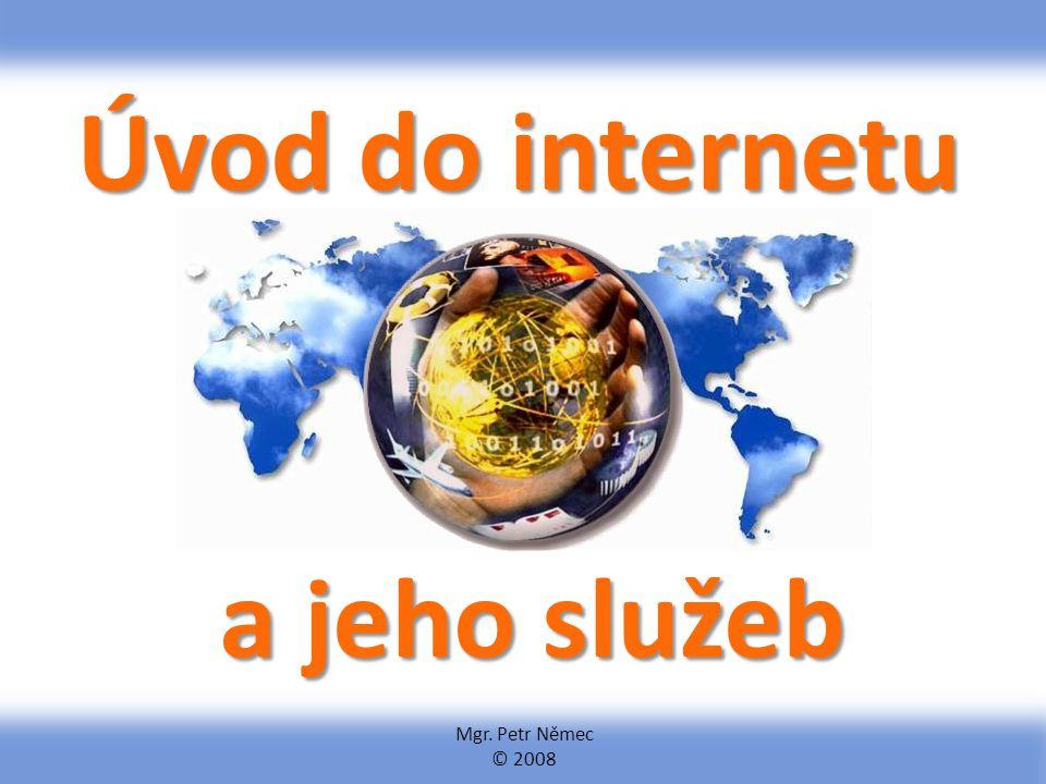 Úvod do internetu a jeho služeb Mgr. Petr Němec © 2008