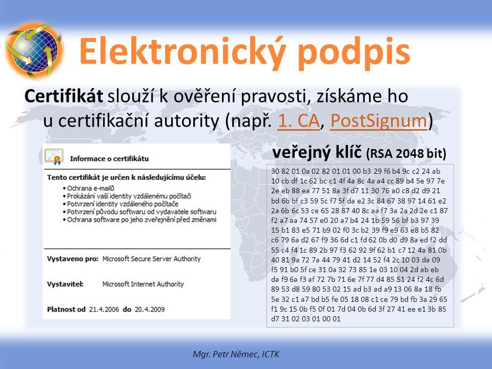 Mgr. Petr Němec, ICTK Elektronický podpis Certifikát slouží k ověření pravosti, získáme ho u certifikační autority (např. 1. CA, PostSignum)1. CAPostS