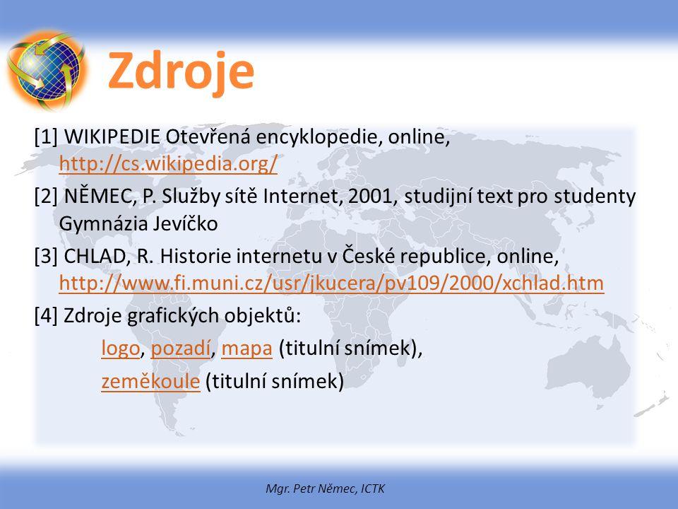 Mgr. Petr Němec, ICTK Zdroje [1] WIKIPEDIE Otevřená encyklopedie, online, http://cs.wikipedia.org/ http://cs.wikipedia.org/ [2] NĚMEC, P. Služby sítě