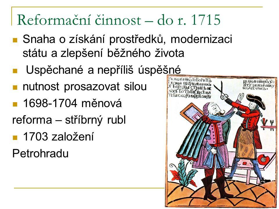 Reformační činnost – do r. 1715 Snaha o získání prostředků, modernizaci státu a zlepšení běžného života Uspěchané a nepříliš úspěšné nutnost prosazova