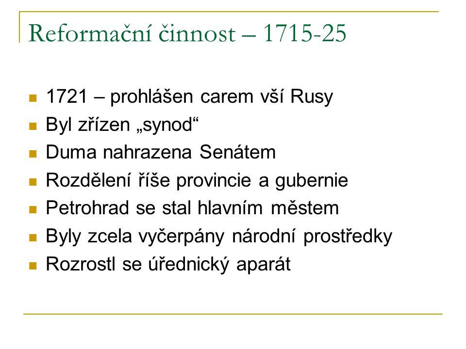 """Reformační činnost – 1715-25 1721 – prohlášen carem vší Rusy Byl zřízen """"synod"""" Duma nahrazena Senátem Rozdělení říše provincie a gubernie Petrohrad s"""
