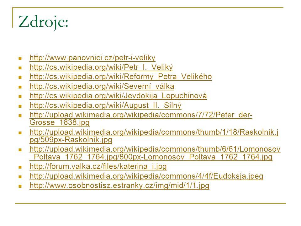 Zdroje: http://www.panovnici.cz/petr-i-veliky http://cs.wikipedia.org/wiki/Petr_I._Veliký http://cs.wikipedia.org/wiki/Reformy_Petra_Velikého http://c