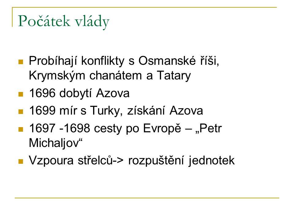 Počátek vlády Probíhají konflikty s Osmanské říši, Krymským chanátem a Tatary 1696 dobytí Azova 1699 mír s Turky, získání Azova 1697 -1698 cesty po Ev