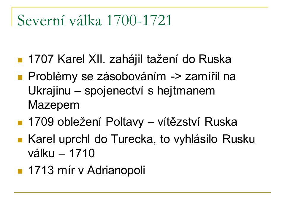 Severní válka 1700-1721 1707 Karel XII. zahájil tažení do Ruska Problémy se zásobováním -> zamířil na Ukrajinu – spojenectví s hejtmanem Mazepem 1709