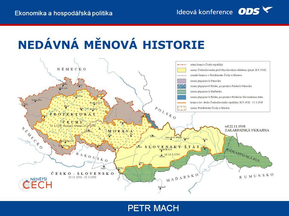 Ekonomika a hospodářská politika PETR MACH NEDÁVNÁ MĚNOVÁ HISTORIE