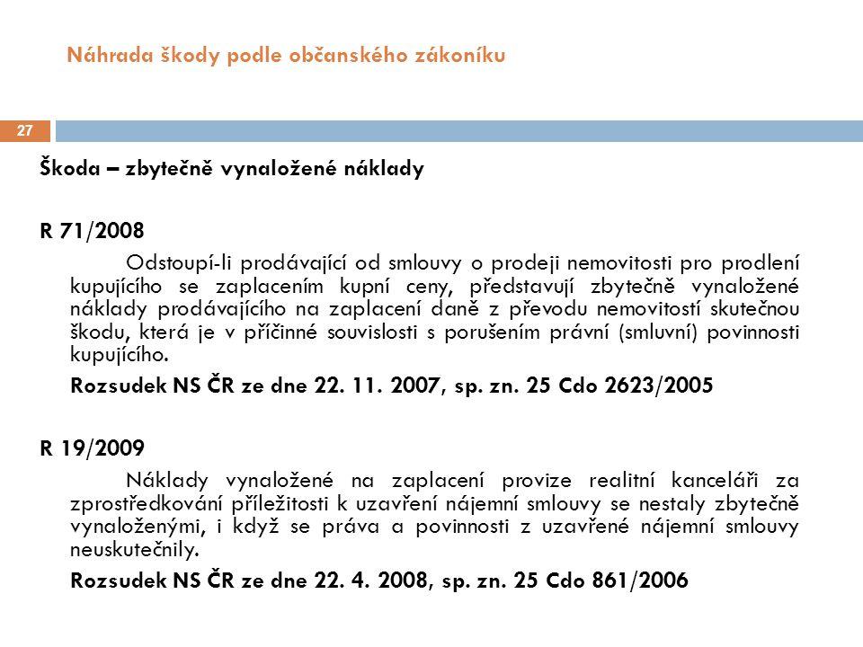 Náhrada škody podle občanského zákoníku 27 Škoda – zbytečně vynaložené náklady R 71/2008 Odstoupí-li prodávající od smlouvy o prodeji nemovitosti pro prodlení kupujícího se zaplacením kupní ceny, představují zbytečně vynaložené náklady prodávajícího na zaplacení daně z převodu nemovitostí skutečnou škodu, která je v příčinné souvislosti s porušením právní (smluvní) povinnosti kupujícího.