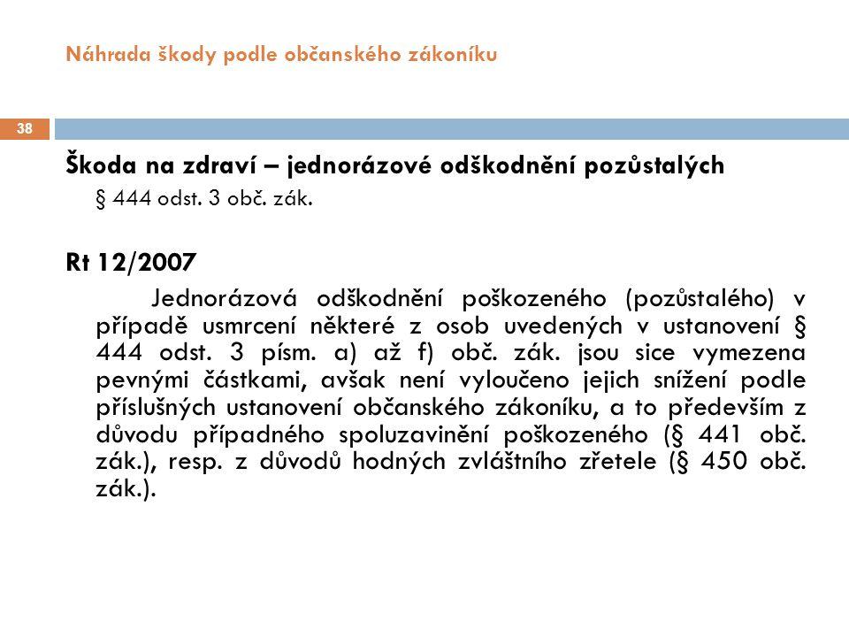 Náhrada škody podle občanského zákoníku 38 Škoda na zdraví – jednorázové odškodnění pozůstalých § 444 odst.