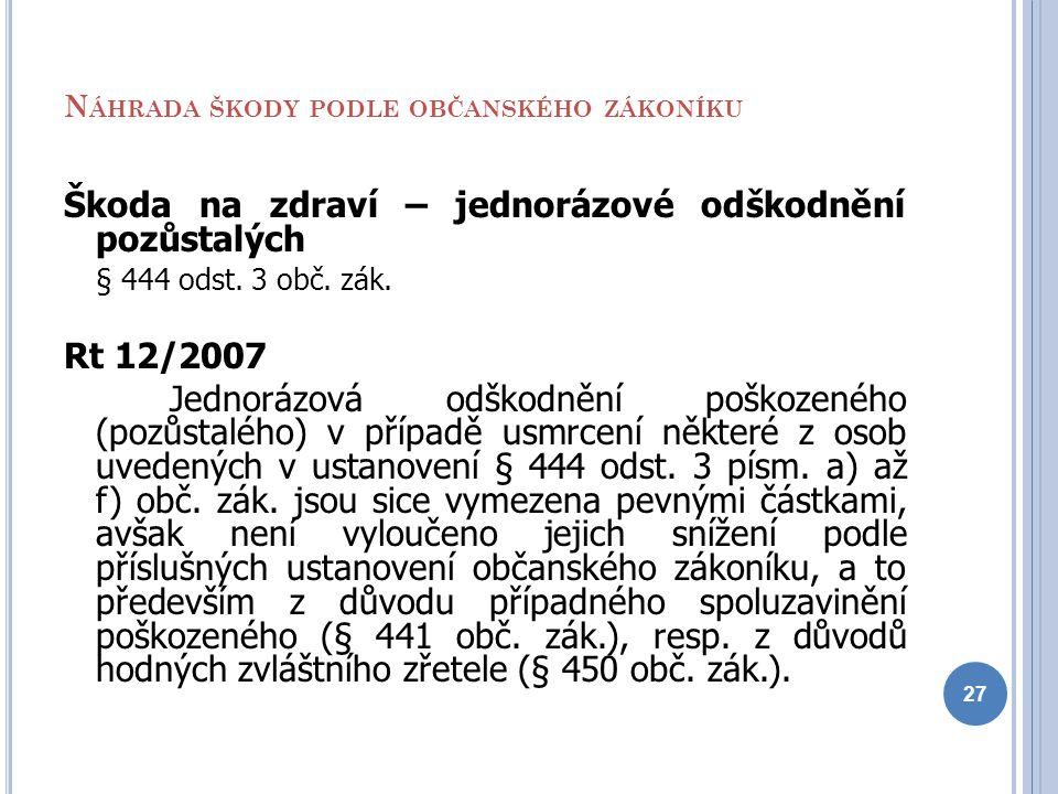 N ÁHRADA ŠKODY PODLE OBČANSKÉHO ZÁKONÍKU Škoda na zdraví – jednorázové odškodnění pozůstalých § 444 odst. 3 obč. zák. Rt 12/2007 Jednorázová odškodněn