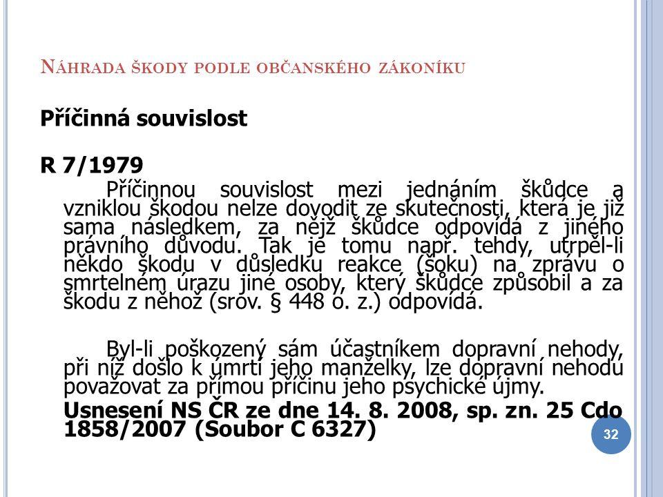 N ÁHRADA ŠKODY PODLE OBČANSKÉHO ZÁKONÍKU Příčinná souvislost R 7/1979 Příčinnou souvislost mezi jednáním škůdce a vzniklou škodou nelze dovodit ze sku