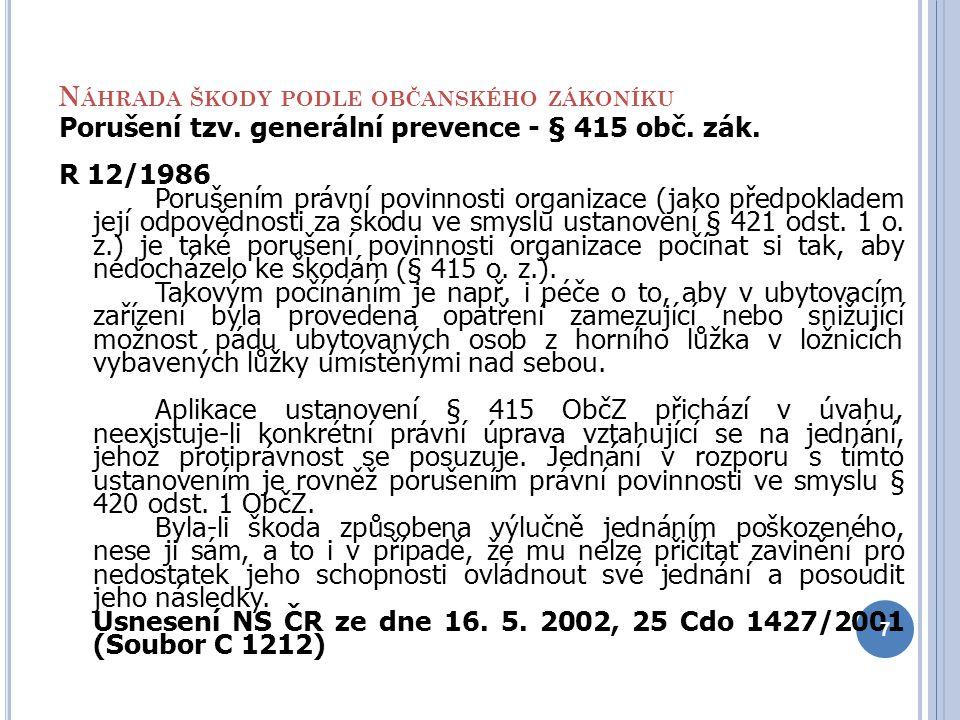 N ÁHRADA ŠKODY PODLE OBČANSKÉHO ZÁKONÍKU Porušení tzv. generální prevence - § 415 obč. zák. R 12/1986 Porušením právní povinnosti organizace (jako pře