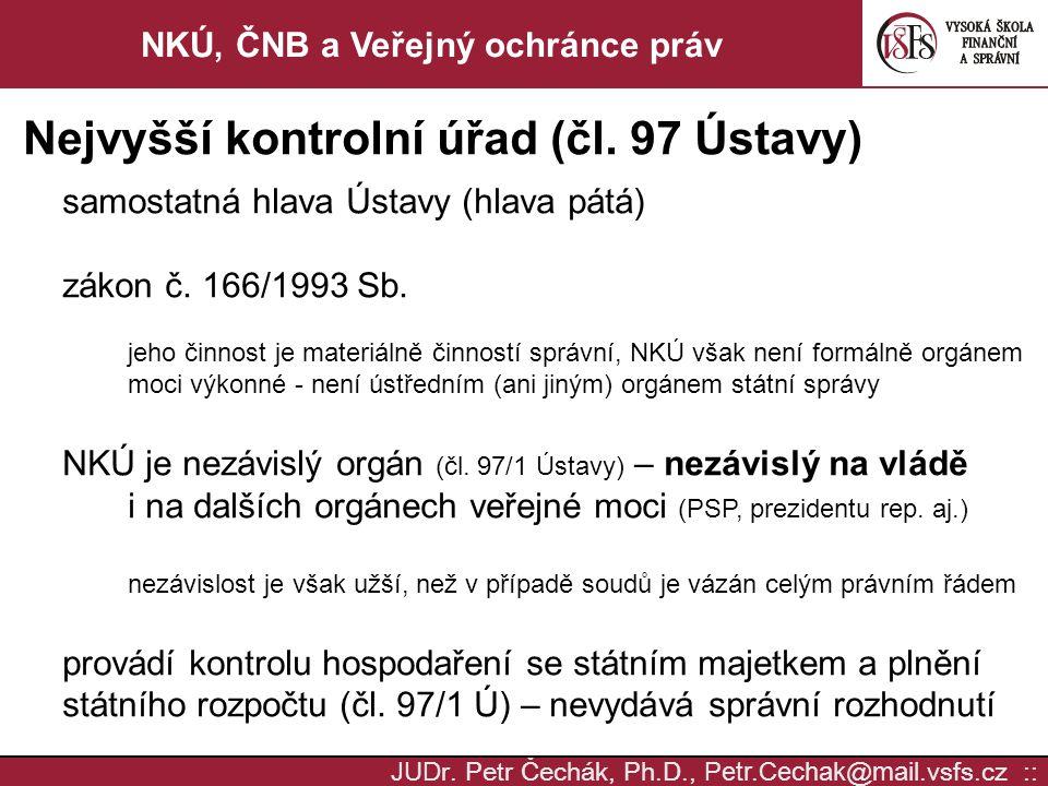 JUD r. Petr Čechák, Ph.D., Petr.Cechak @ mail. vsfs.cz :: NKÚ, ČNB a Veřejný ochránce práv Nejvyšší kontrolní úřad (čl. 97 Ústavy) samostatná hlava Ús