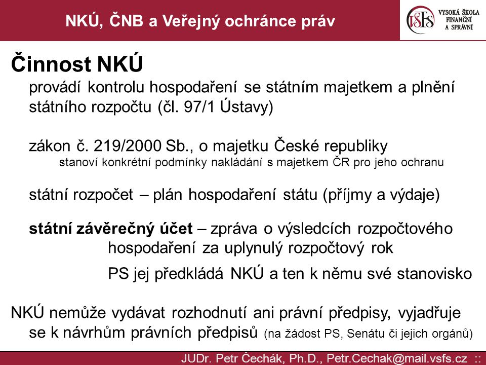 JUD r. Petr Čechák, Ph.D., Petr.Cechak @ mail. vsfs.cz :: NKÚ, ČNB a Veřejný ochránce práv Činnost NKÚ provádí kontrolu hospodaření se státním majetke