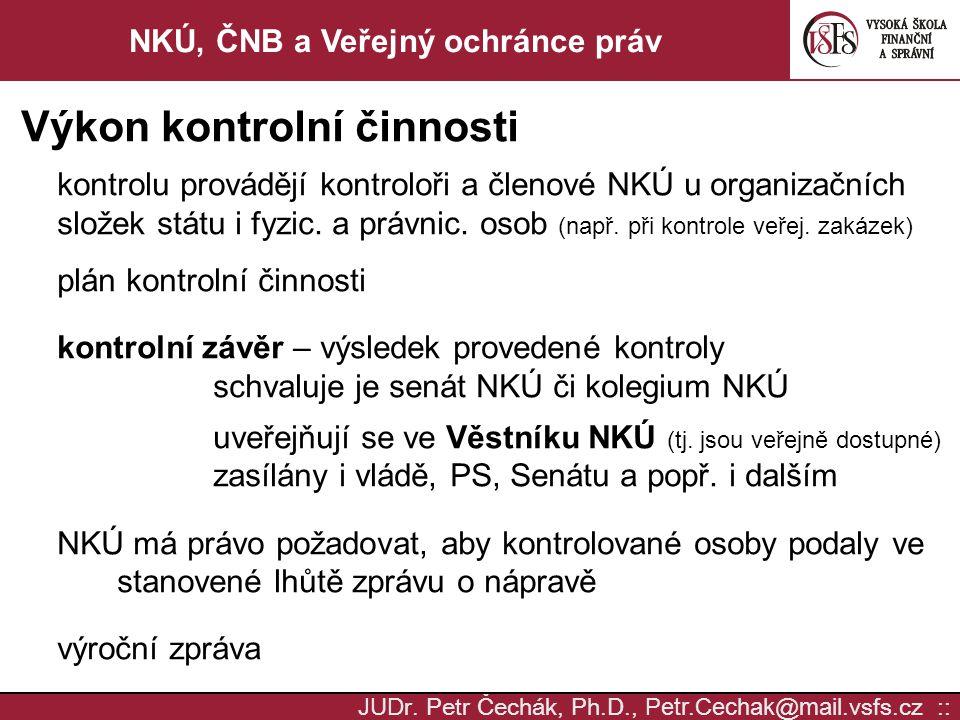 JUD r. Petr Čechák, Ph.D., Petr.Cechak @ mail. vsfs.cz :: NKÚ, ČNB a Veřejný ochránce práv Výkon kontrolní činnosti kontrolu provádějí kontroloři a čl