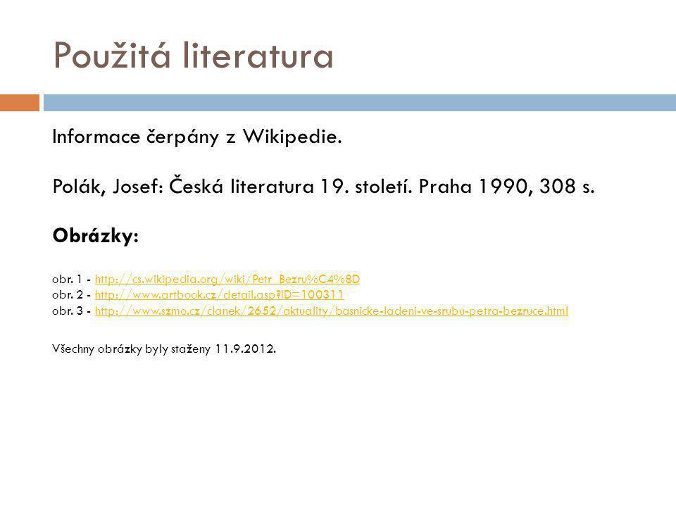 Použitá literatura Informace čerpány z Wikipedie. Polák, Josef: Česká literatura 19. století. Praha 1990, 308 s. Obrázky: obr. 1 - http://cs.wikipedia