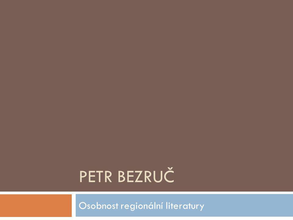 PETR BEZRUČ Osobnost regionální literatury