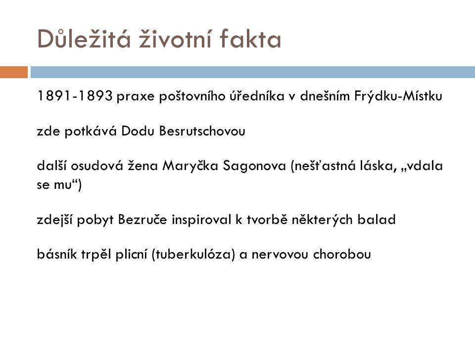 Důležitá životní fakta 1891-1893 praxe poštovního úředníka v dnešním Frýdku-Místku zde potkává Dodu Besrutschovou další osudová žena Maryčka Sagonova