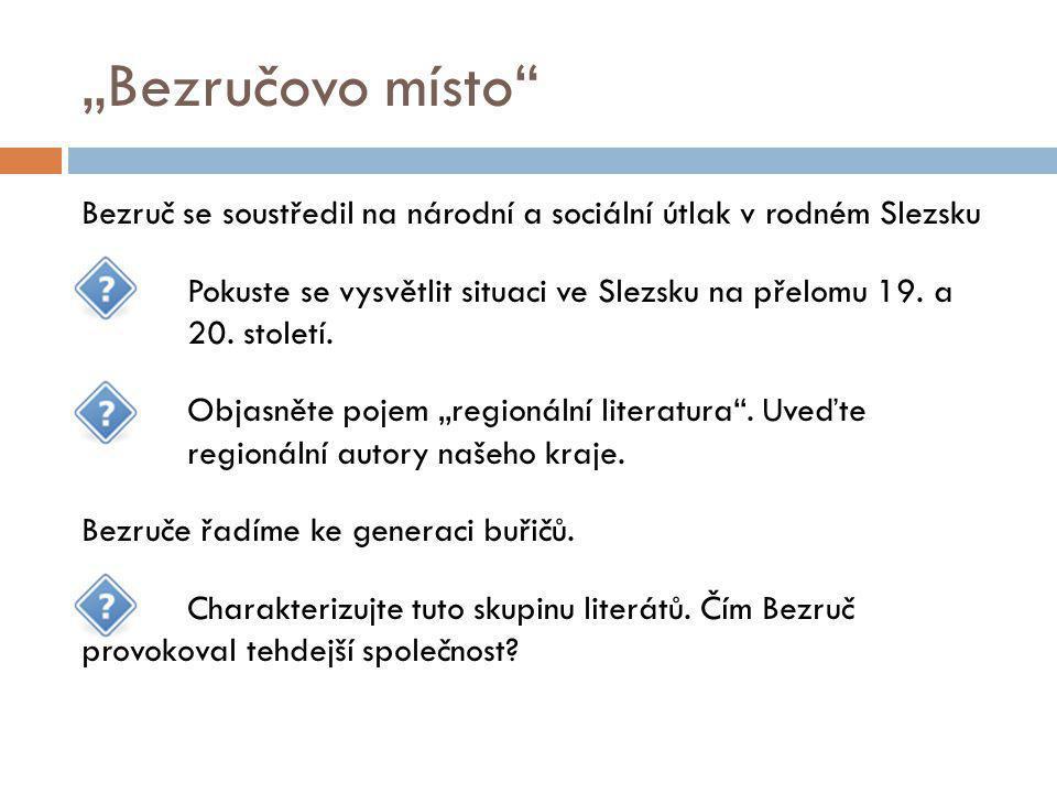 Bezručova tvorba ostrý kontrast mezi vzkvétající Prahou a zuboženým Slezskem => inspirační podnět Bezruč je autorem sociálních balad.