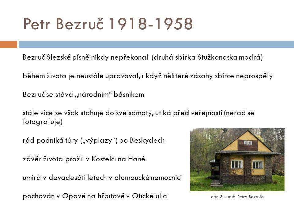 Petr Bezruč 1918-1958 Bezruč Slezské písně nikdy nepřekonal (druhá sbírka Stužkonoska modrá) během života je neustále upravoval, i když některé zásahy