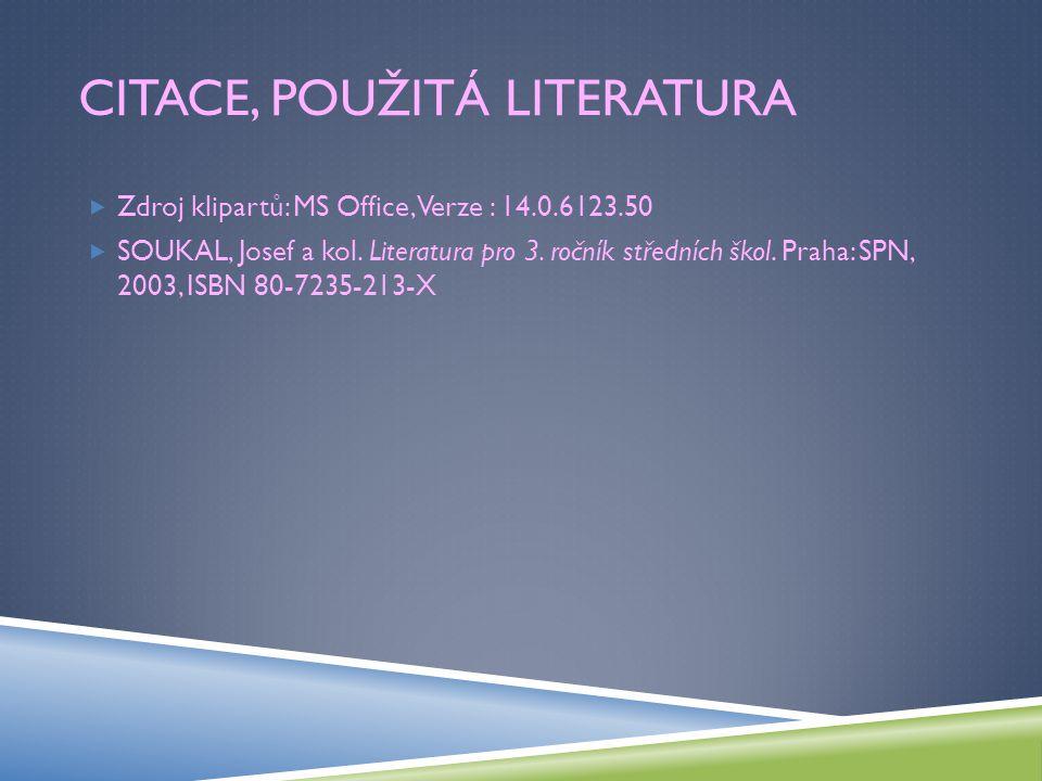CITACE, POUŽITÁ LITERATURA  Zdroj klipartů: MS Office, Verze : 14.0.6123.50  SOUKAL, Josef a kol.