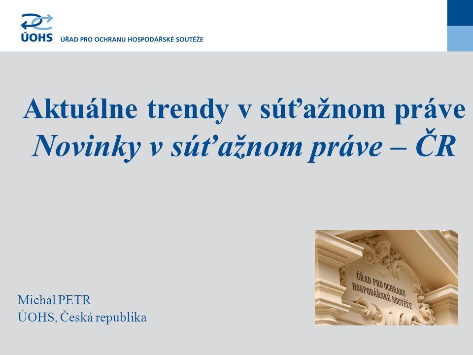 Michal PETR ÚOHS, Česká republika Aktuálne trendy v súťažnom práve Novinky v súťažnom práve – ČR