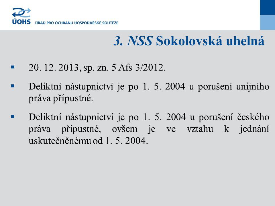 3. NSS Sokolovská uhelná  20. 12. 2013, sp. zn. 5 Afs 3/2012.  Deliktní nástupnictví je po 1. 5. 2004 u porušení unijního práva přípustné.  Deliktn