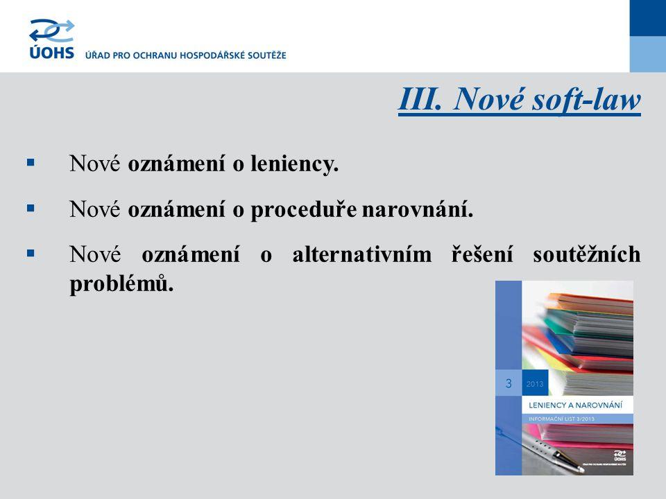 III. Nové soft-law  Nové oznámení o leniency.  Nové oznámení o proceduře narovnání.  Nové oznámení o alternativním řešení soutěžních problémů.
