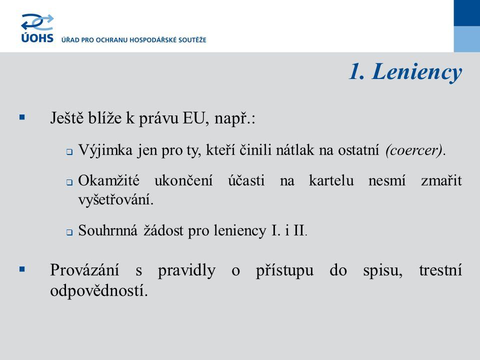 1. Leniency  Ještě blíže k právu EU, např.:  Výjimka jen pro ty, kteří činili nátlak na ostatní (coercer).  Okamžité ukončení účasti na kartelu nes