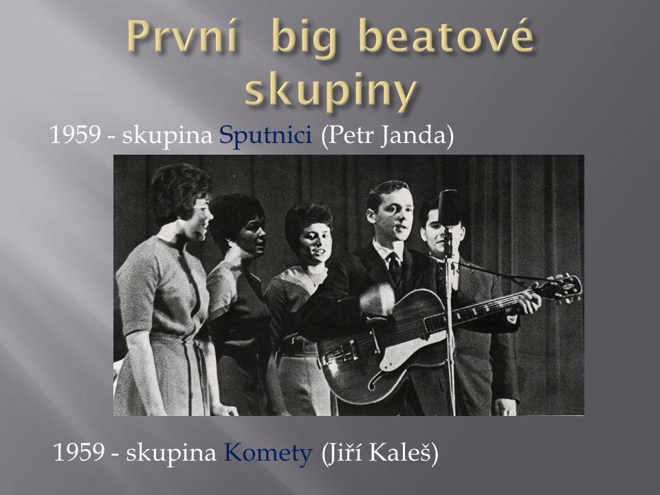 1959 - skupina Sputnici (Petr Janda) 1959 - skupina Komety (Jiří Kaleš)