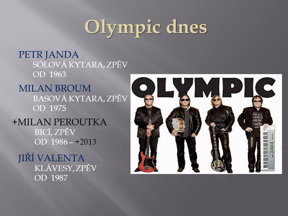 Olympic dnes Olympic dnes PETR JANDA SÓLOVÁ KYTARA, ZPĚV OD 1963 MILAN BROUM BASOVÁ KYTARA, ZPĚV OD 1975 +MILAN PEROUTKA BICÍ, ZPĚV OD 1986 – +2013 JIŘÍ VALENTA KLÁVESY, ZPĚV OD 1987
