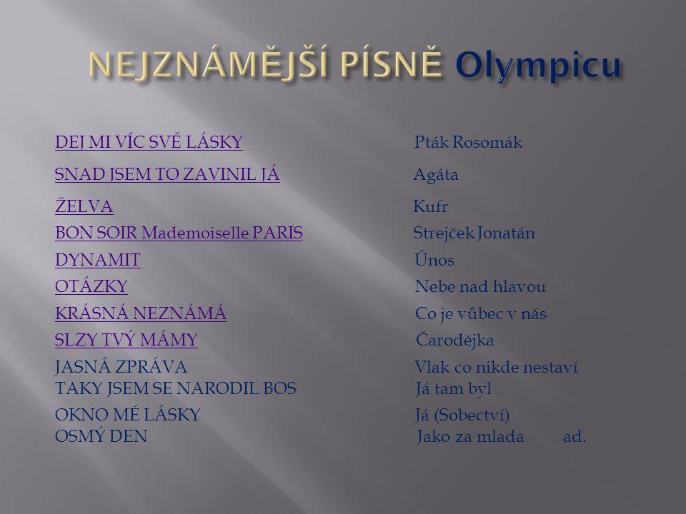 Olympic dnes Olympic dnes PETR JANDA SÓLOVÁ KYTARA, ZPĚV OD 1963 MILAN BROUM BASOVÁ KYTARA, ZPĚV OD 1975 +MILAN PEROUTKA BICÍ, ZPĚV OD 1986 – +2013 JI