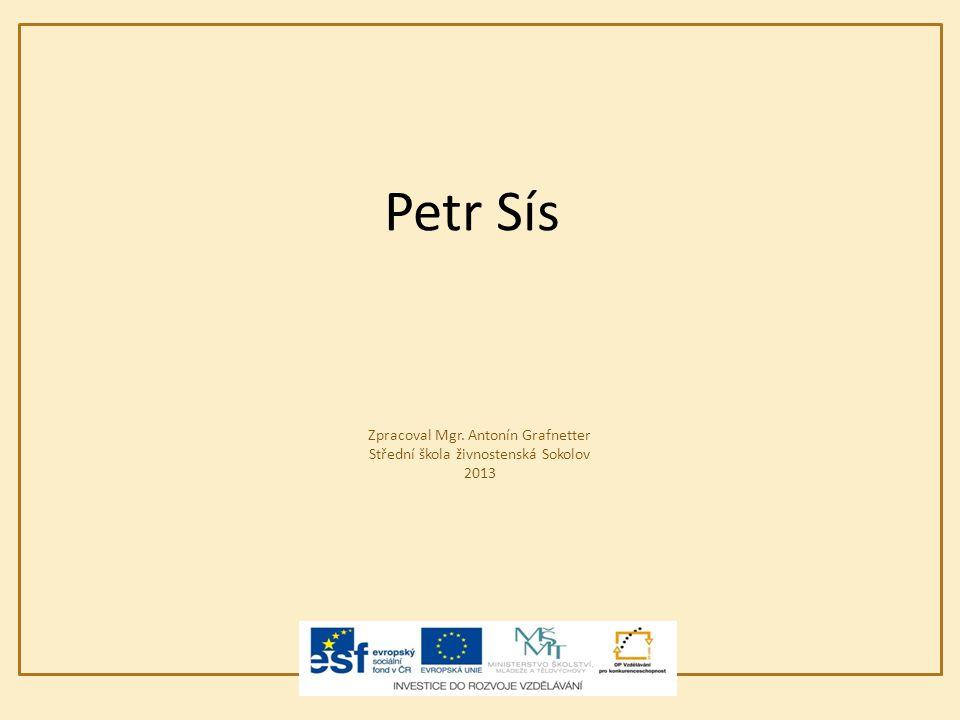 Zdroje: Vlastní archiv Ilustrace z knih Petra Síse – skenováno z knih http://media.novinky.cz/895/168951-top_foto1-5ajrm.jpg?1245915001 http://www.petersis.com/