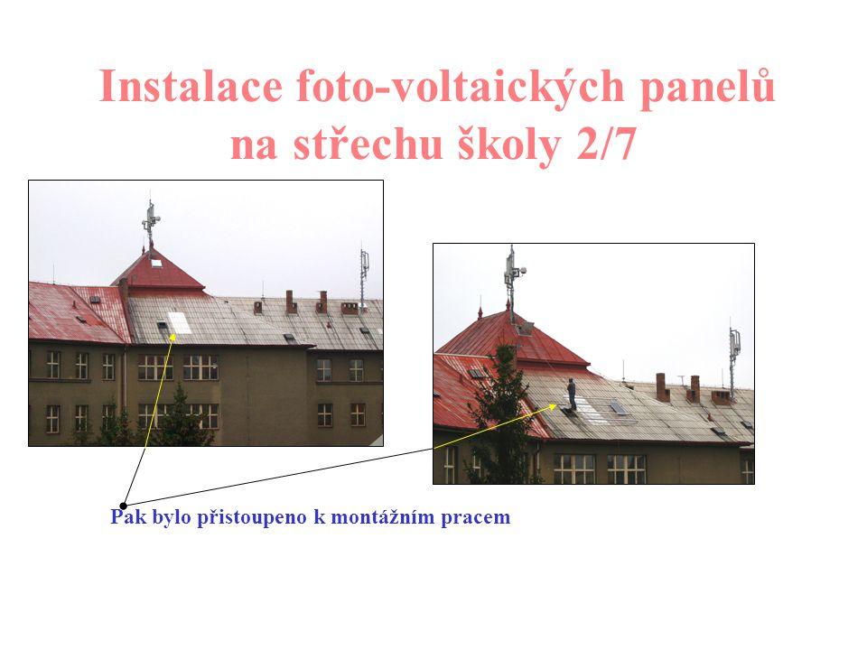 Druhá část zkrácené presetace Instalace foto-voltaických panelů na střechu školy 1/7 Nejprve bylo vybráno místo s nejlepším slunečním svitem…..