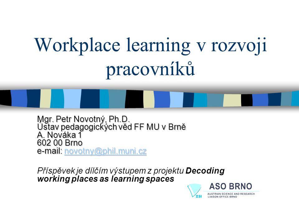 Workplace learning pozitivní konotace Produktivita práce Alternativní cesty k dovednostem Horizontální i vertikální mobilita Vyrovnávání příležitostí Posilování sebeúcty a profesního sebevědomí Adaptace pro pracoviště Atd.
