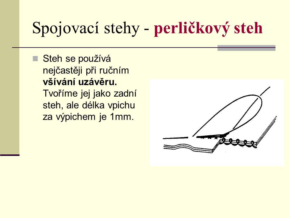 Spojovací stehy - perličkový steh Steh se používá nejčastěji při ručním všívání uzávěru. Tvoříme jej jako zadní steh, ale délka vpichu za výpichem je