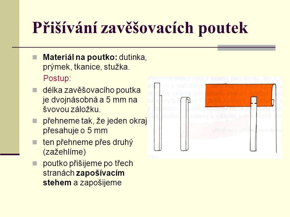 Přišívání zavěšovacích poutek Materiál na poutko: dutinka, prýmek, tkanice, stužka. Postup: délka zavěšovacího poutka je dvojnásobná a 5 mm na švovou