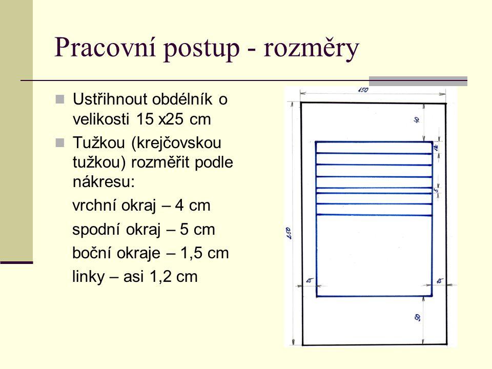 Pracovní postup - rozměry Ustřihnout obdélník o velikosti 15 x25 cm Tužkou (krejčovskou tužkou) rozměřit podle nákresu: vrchní okraj – 4 cm spodní okr