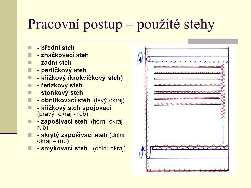 Pracovní postup – použité stehy - přední steh - značkovací steh - zadní steh - perličkový steh - křížkový (krokvičkový steh) - řetízkový steh - stonko