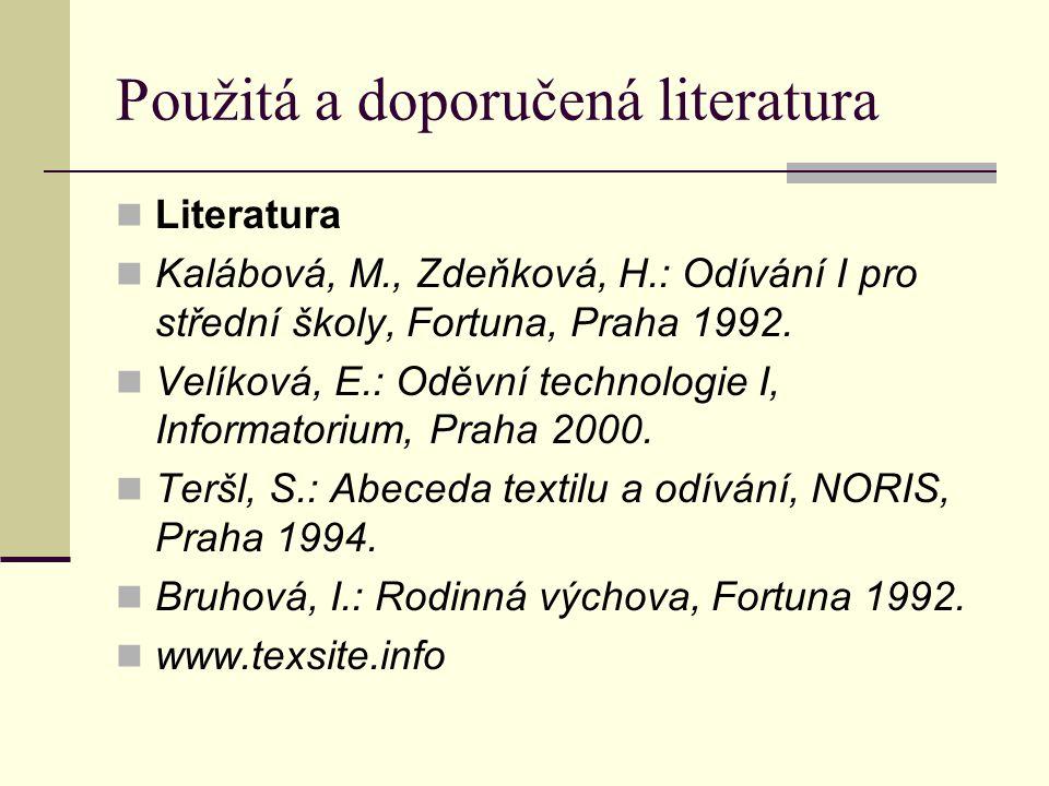 Použitá a doporučená literatura Literatura Kalábová, M., Zdeňková, H.: Odívání I pro střední školy, Fortuna, Praha 1992. Velíková, E.: Oděvní technolo