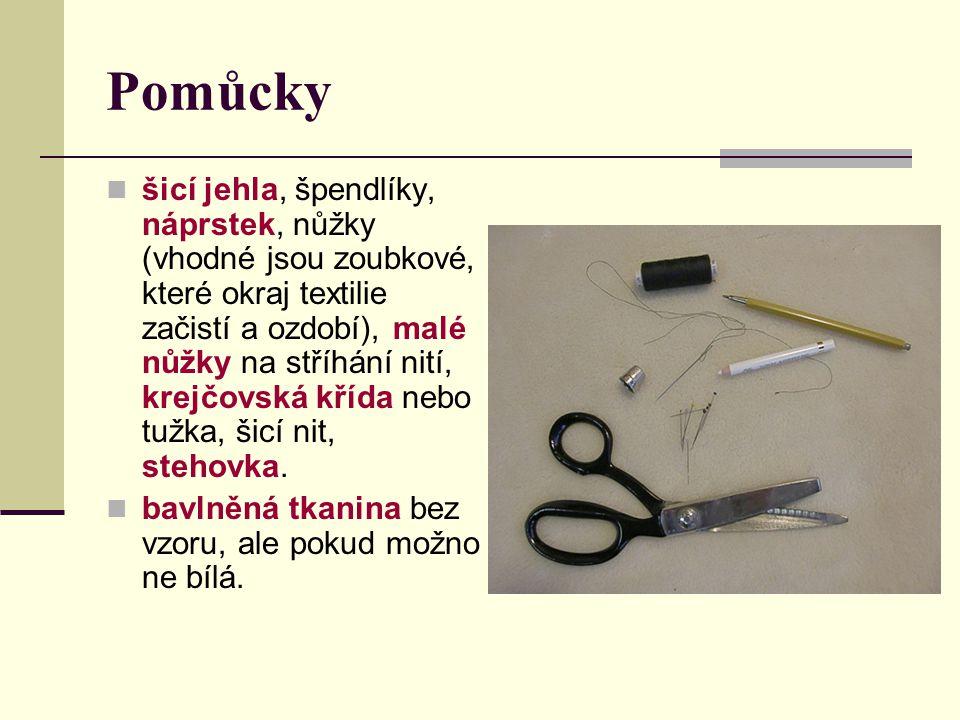 Pomůcky šicí jehla, špendlíky, náprstek, nůžky (vhodné jsou zoubkové, které okraj textilie začistí a ozdobí), malé nůžky na stříhání nití, krejčovská
