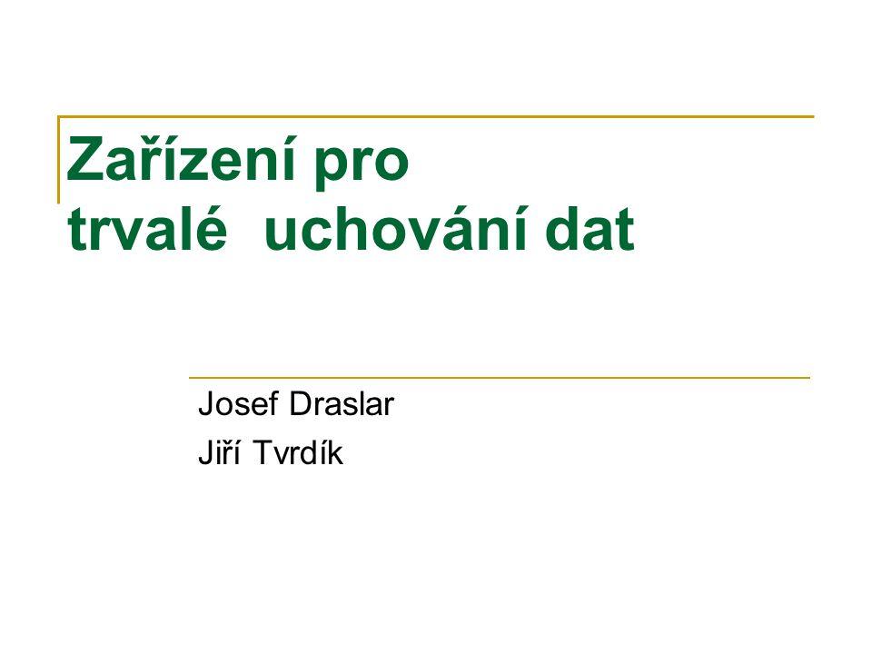 Zařízení pro trvalé uchování dat Josef Draslar Jiří Tvrdík