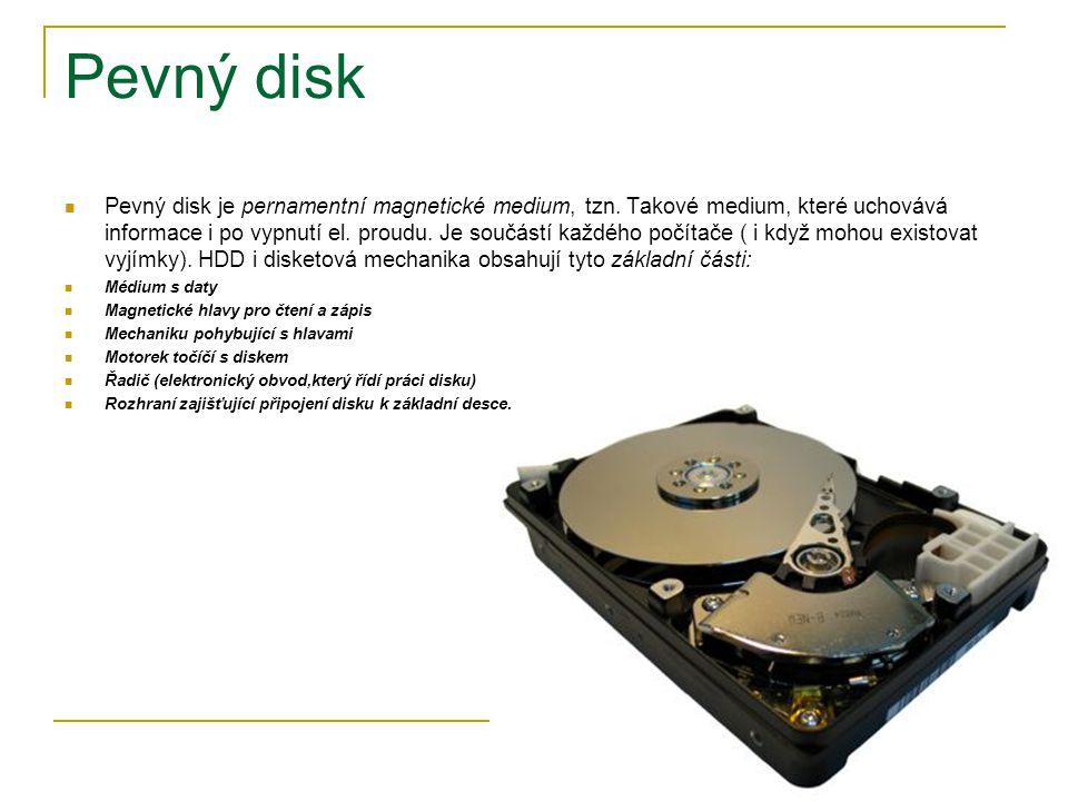 Pevný disk Pevný disk je pernamentní magnetické medium, tzn.