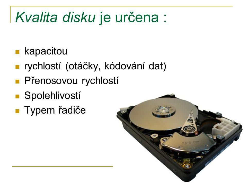 Kvalita disku je určena : kapacitou rychlostí (otáčky, kódování dat) Přenosovou rychlostí Spolehlivostí Typem řadiče
